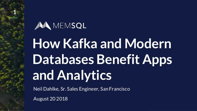 How Kafka and Modern Databases Benefit Apps and Analytics 1 Neil Dahlke, Sr. Sales Engineer, San Francisco August 20 2018