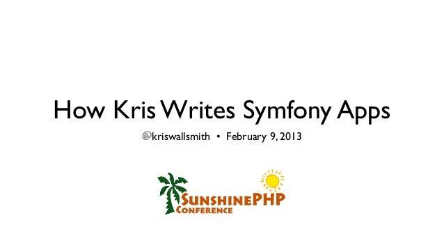 How Kris Writes Symfony Apps       @kriswallsmith • February 9, 2013