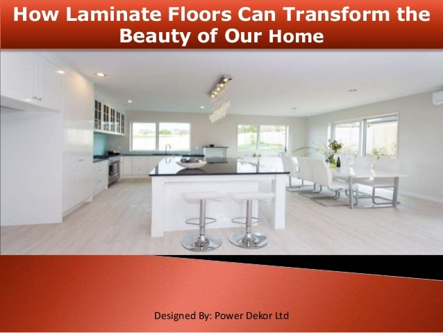 How Laminate Floors Can Transform the Beauty of Our Home Designed By: Power Dekor Ltd