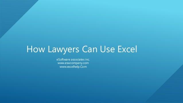How Lawyers Can Use Excel eSoftware associates inc. www.eswcompany.com www.excelhelp.Com