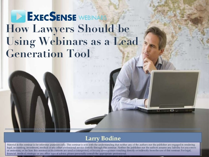 How Lawyers Should be Using Webinars as a Lead Generation Tool  Larry Bodine Material in this seminar is for reference pur...