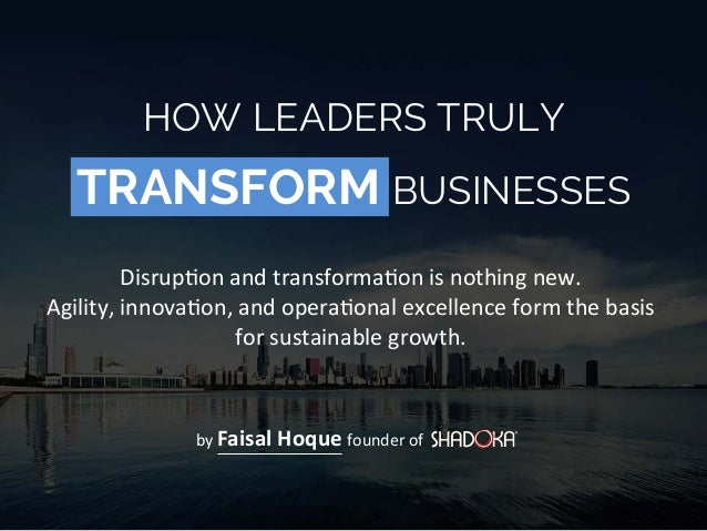 TRANSFORM BUSINESSES Disrup'on  and  transforma'on  is  nothing  new.   Agility,  innova'on,  and  opera'onal  excellence ...