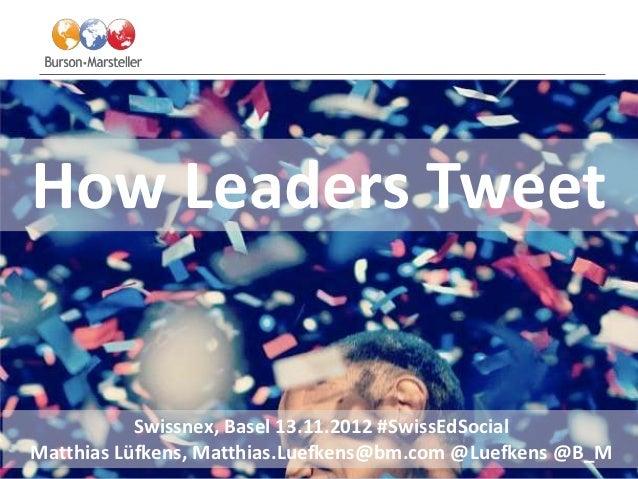 How Leaders Tweet           Swissnex, Basel 13.11.2012 #SwissEdSocialMatthias Lüfkens, Matthias.Luefkens@bm.com @Luefkens ...
