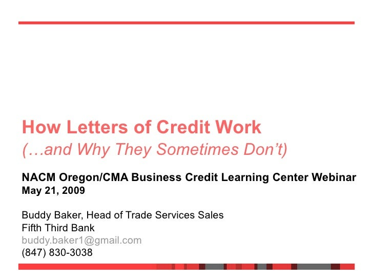 How Letters of Credit Work  NACM Oregon/CMA Business Credit Learning Center Webinar May 21, 2009 Buddy Baker, Head of Trad...