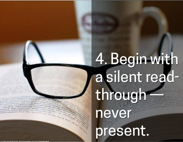 4. Begin with a silent read- through — never present.cc:	   Camera	   Eye	   Photography	   -­‐	   h-ps://www.flickr.com/ph...