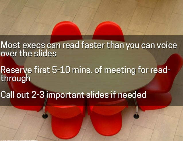 Most execs can read faster than you can voice over the slides Reserve first 5-10 mins. of meeting for read- through Call o...