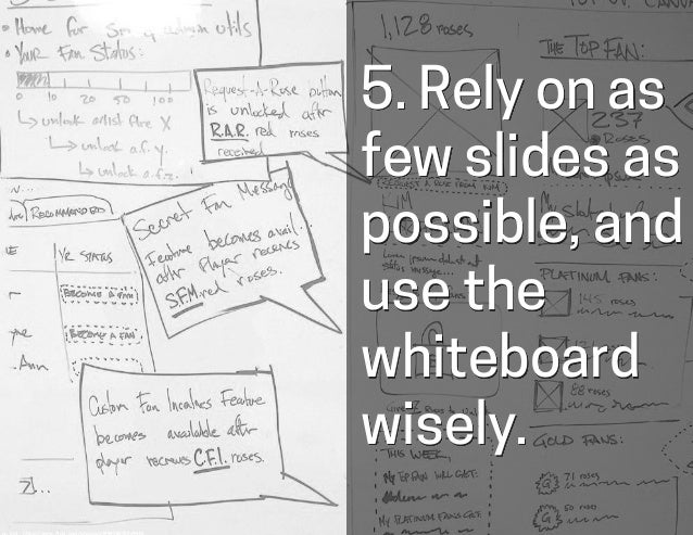 5. Rely on as few slides as possible, and use the whiteboard wisely. cc:  jm3  -‐  h-ps://www.flickr.com/photos/3799...