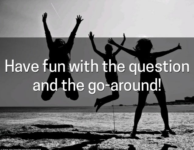 Have fun with the question and the go-around! cc:  D7eame  -‐  h-ps://www.flickr.com/photos/55246612@N07
