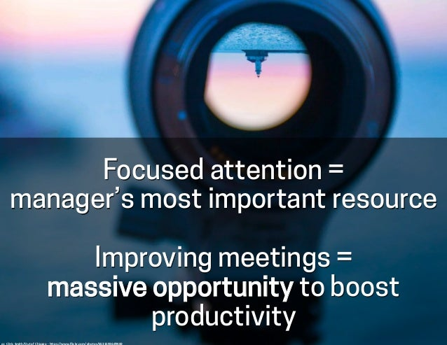 Focused attention = manager's most important resource Improving meetings = massive opportunity to boost productivity cc: ...