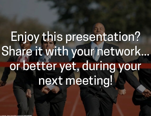 Enjoy this presentation? Share it with your network... or better yet, during your next meeting! cc:  kylemac  -‐  h...