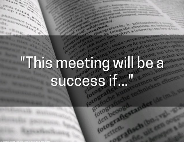 """This meeting will be a success if..."" cc:	   Pim	   Fijneman	   (finally	   back)	   -­‐	   h-ps://www.flickr.com/photos/28..."