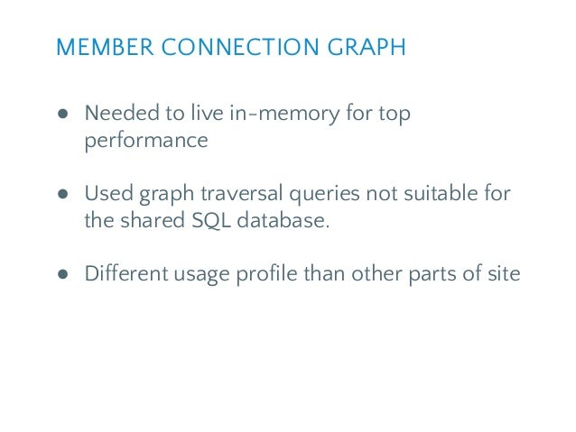 ● Needed to live in-memory for top performance ● Used graph traversal queries not suitable for the shared SQL database. ● ...