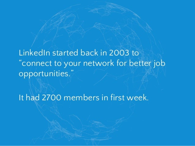 """LinkedIn started back in 2003 to """"connect to your network for better job opportunities."""" It had 2700 members in first week."""