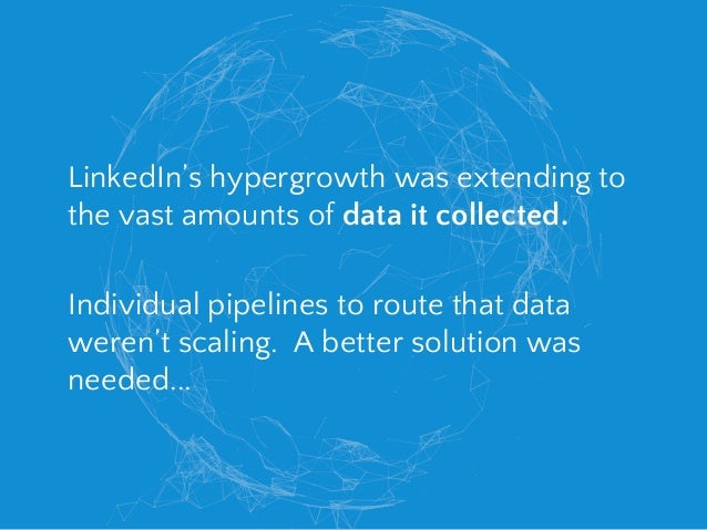 BENEFITS ● Enabled near realtime access to any data source ● Empowered Hadoop jobs ● Allowed LinkedIn to build realtime an...