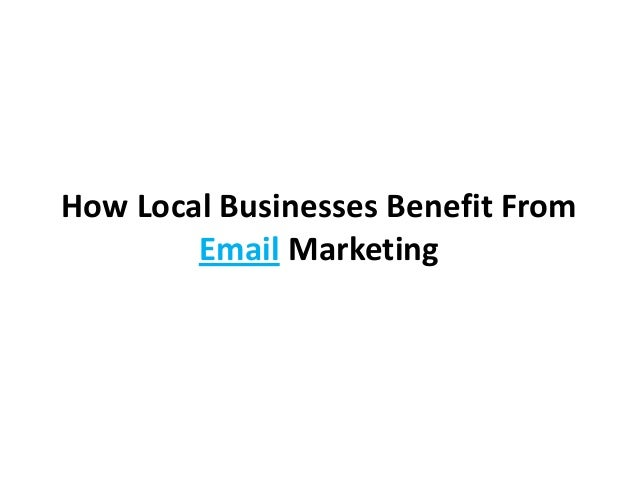 How Local Businesses Benefit From        Email Marketing