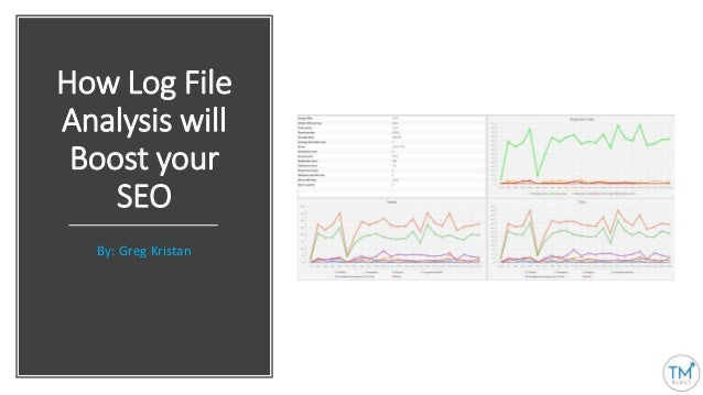 How Log File Analysis will Boost your SEO By: Greg Kristan