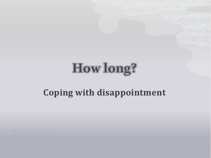 How long?Coping with disappointment
