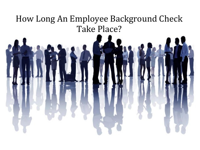how long an employee background check take place. Black Bedroom Furniture Sets. Home Design Ideas