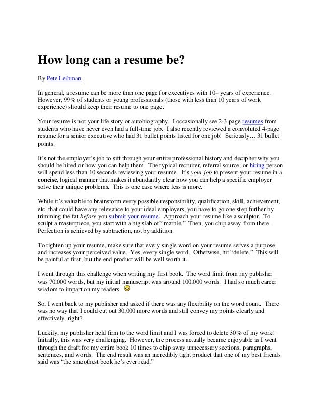 How long can a resume be?By Pete LeibmanIn general, a resume can be ...