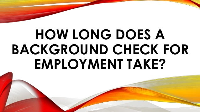 How Long Does A Background Check For Employment