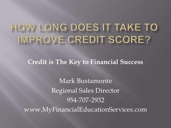 Credit is The Key to Financial Success        Mark Bustamonte      Regional Sales Director           954-707-2932www.MyFin...