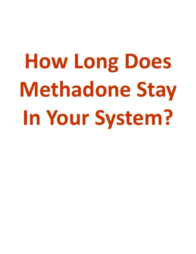 how long does methadone stay in your system