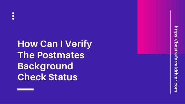 How long does Postmates background check take ...