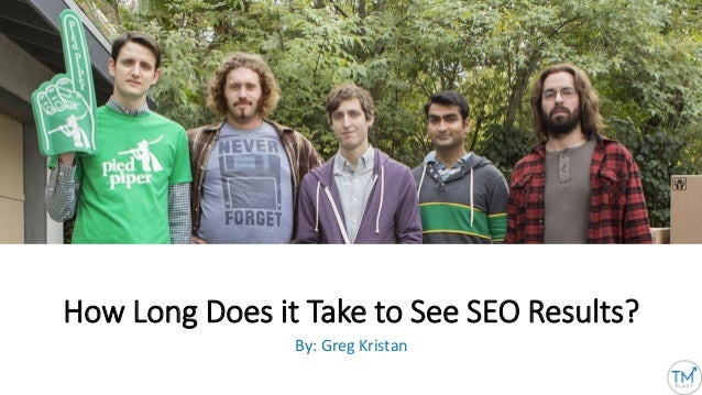 How Long Does it Take to See SEO Results? By: Greg Kristan