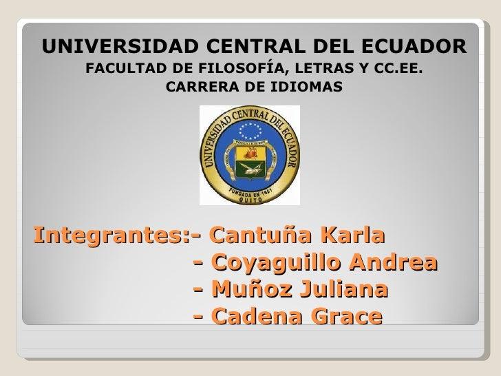 Integrantes:- Cantuña Karla    - Coyaguillo Andrea   - Muñoz Juliana   - Cadena Grace <ul><li>UNIVERSIDAD CENTRAL DEL ECUA...