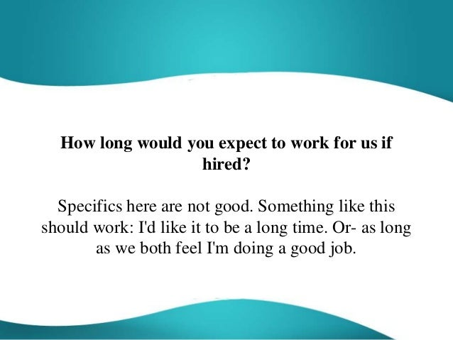 how long would you expect to work for us if hired