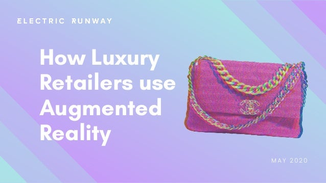 MAY 2020 How Luxury Retailers use Augmented Reality