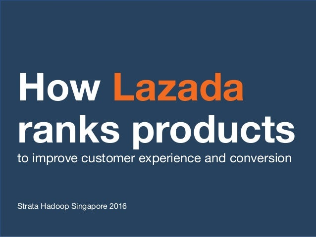 How Lazada ranks products to improve customer experience and conversion Strata Hadoop Singapore 2016