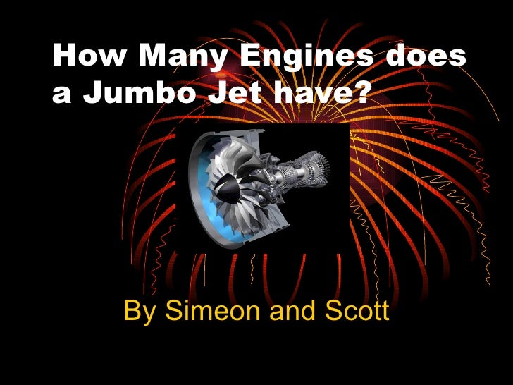 How Many Engines does a Jumbo Jet have?        By Simeon and Scott