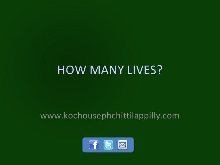 HOW MANY LIVES?www.kochousephchittilappilly.com