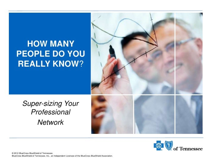 HOW MANY    PEOPLE DO YOU    REALLY KNOW?          Super-sizing Your            Professional              Network© 2012 Bl...