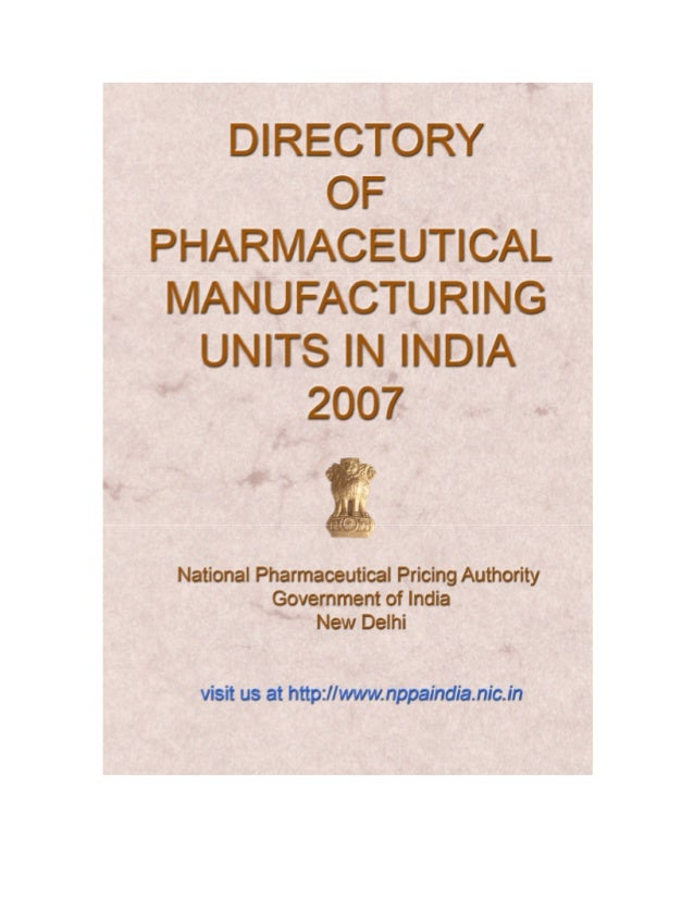 Directory of Pharmaceutical Manufacturing Units in India 2007 National Pharmaceutical Pricing Authority Government of Indi...