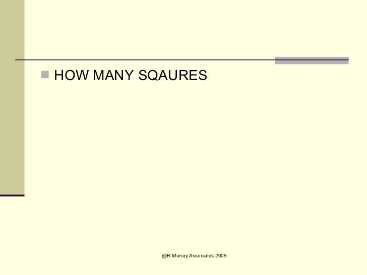<ul><li>HOW MANY SQAURES </li></ul>
