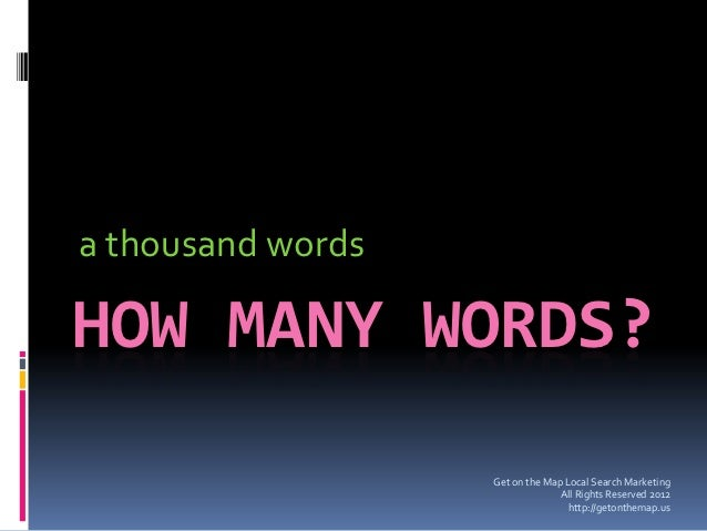 a thousand wordsHOW MANY WORDS?                   Get on the Map Local Search Marketing                                 Al...