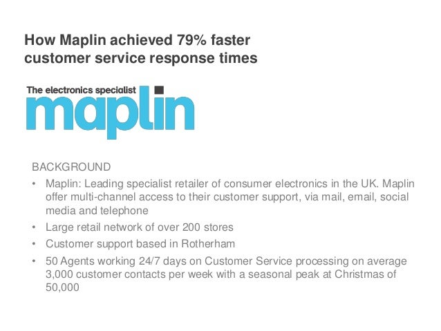 How maplin achieved 79% faster customer service response times