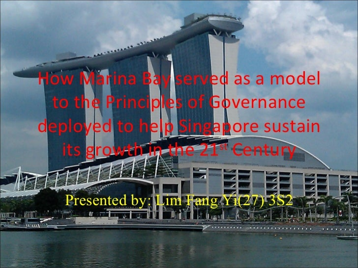 How Marina Bay served as a model to the Principles of Governancedeployed to help Singapore sustain  its growth in the 21st...