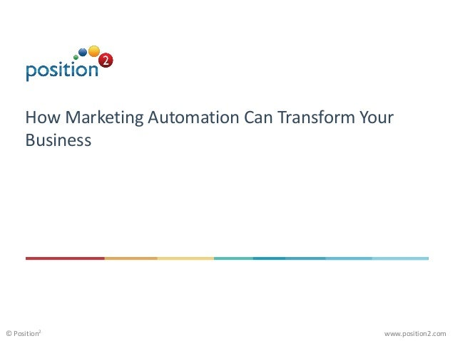 www.position2.com© Position2 How Marketing Automation Can Transform Your Business