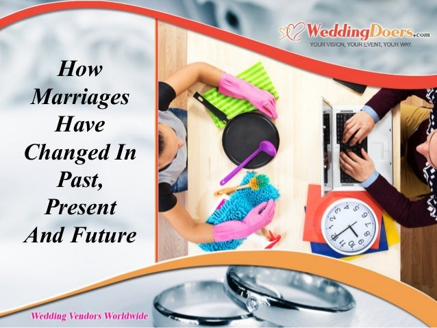 How Marriages Have Changed In Past, Present And Future