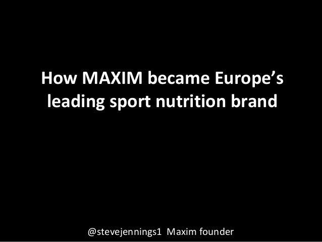 How MAXIM became Europe's leading sport nutrition brand @stevejennings1 Maxim founder