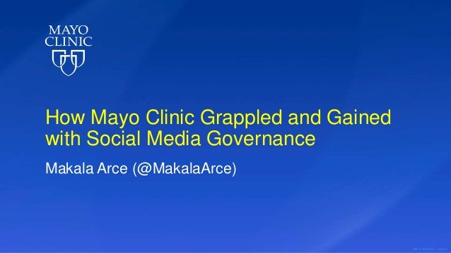 ©2017 MFMER | slide-1 How Mayo Clinic Grappled and Gained with Social Media Governance Makala Arce (@MakalaArce)