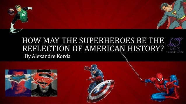 How may the superheroes be the reflection of American history?
