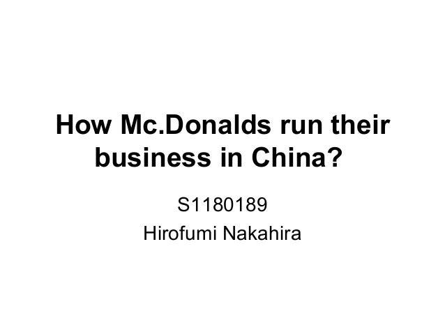 How Mc.Donalds run theirbusiness in China?S1180189Hirofumi Nakahira