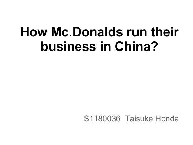 How Mc.Donalds run theirbusiness in China?S1180036 Taisuke Honda