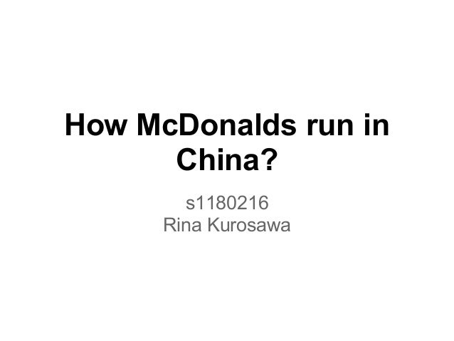 How McDonalds run in      China?        s1180216      Rina Kurosawa