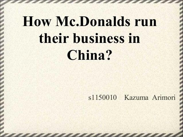 How Mc.Donalds run their business in China? s1150010 Kazuma Arimori