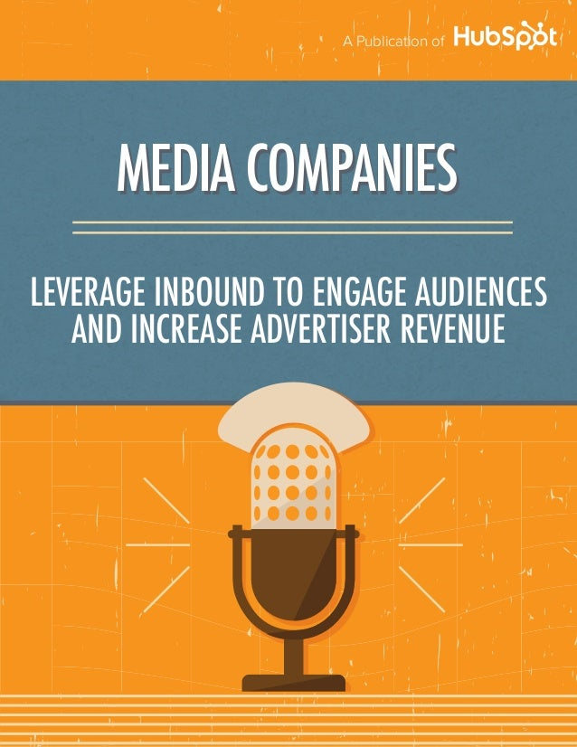 A Publication of MEDIA COMPANIES LEVERAGE INBOUND TO ENGAGE AUDIENCES AND INCREASE ADVERTISER REVENUE MEDIA COMPANIESMEDIA...